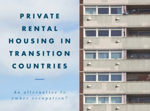 Private Rental Housing in Transition Countries – An Alternative to Owner Occupation?